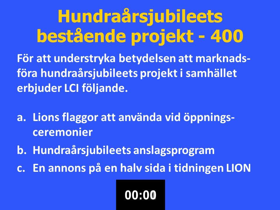 Hundraårsjubileets bestående projekt - 400 För att understryka betydelsen att marknads- föra hundraårsjubileets projekt i samhället erbjuder LCI följande.