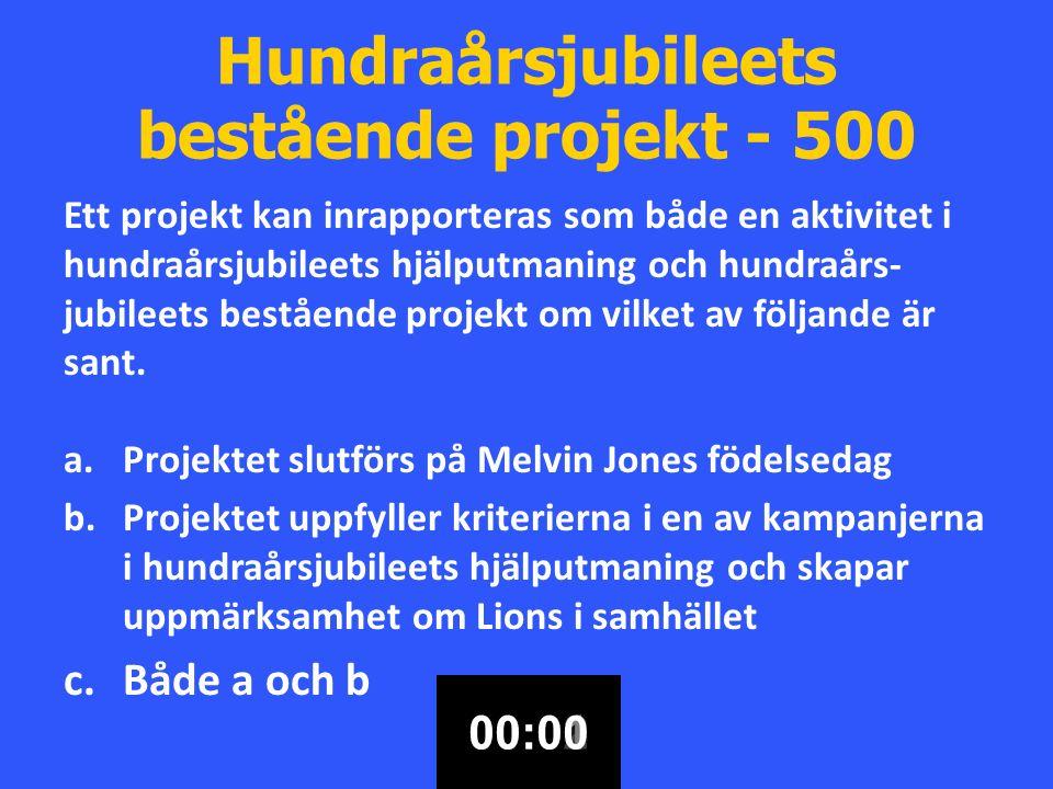 Hundraårsjubileets bestående projekt - 500 Ett projekt kan inrapporteras som både en aktivitet i hundraårsjubileets hjälputmaning och hundraårs- jubileets bestående projekt om vilket av följande är sant.