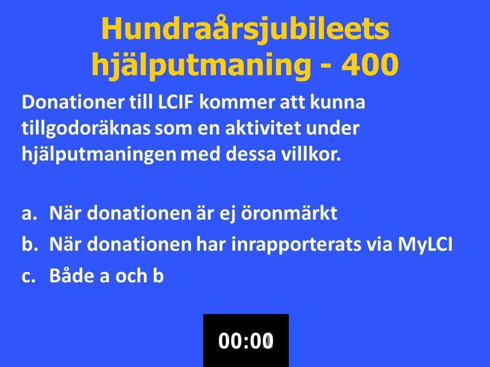 Hundraårsjubileets hjälputmaning - 400 Donationer till LCIF kommer att kunna tillgodoräknas som en aktivitet under hjälputmaningen med dessa villkor.