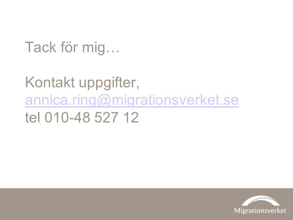 Tack för mig… Kontakt uppgifter, annica.ring@migrationsverket.se tel 010-48 527 12 annica.ring@migrationsverket.se