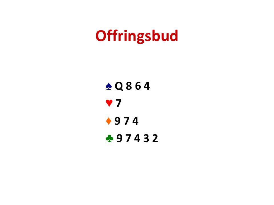 Offringsbud ♠ Q 8 6 4 ♥ 7♥ 7 ♦ 9 7 4 ♣ 9 7 4 3 2