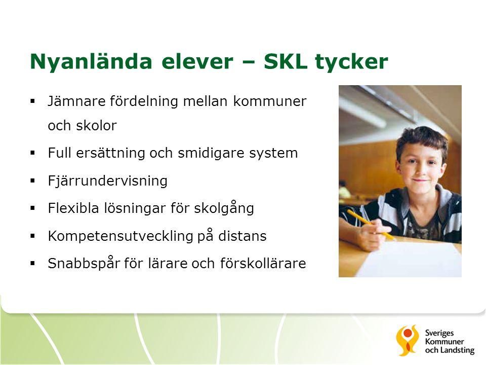 Nyanlända elever – SKL tycker  Jämnare fördelning mellan kommuner och skolor  Full ersättning och smidigare system  Fjärrundervisning  Flexibla lö