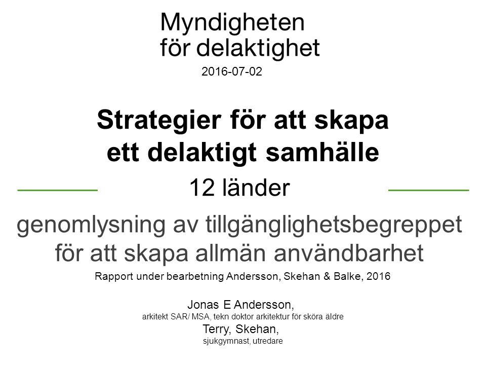 Strategier för att skapa ett delaktigt samhälle 2016-07-02 12 länder genomlysning av tillgänglighetsbegreppet för att skapa allmän användbarhet Rappor