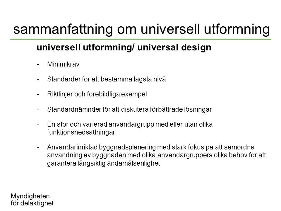 sammanfattning om universell utformning universell utformning/ universal design - M inimikrav - Standarder för att bestämma lägsta nivå - Riktlinjer o