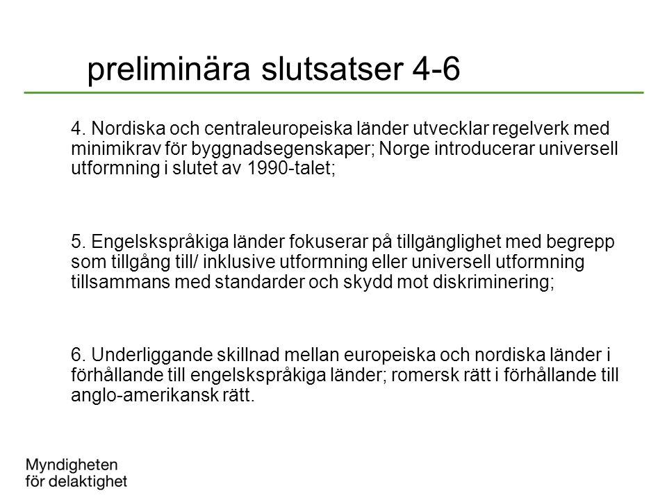 preliminära slutsatser 4-6 4. Nordiska och centraleuropeiska länder utvecklar regelverk med minimikrav för byggnadsegenskaper; Norge introducerar univ
