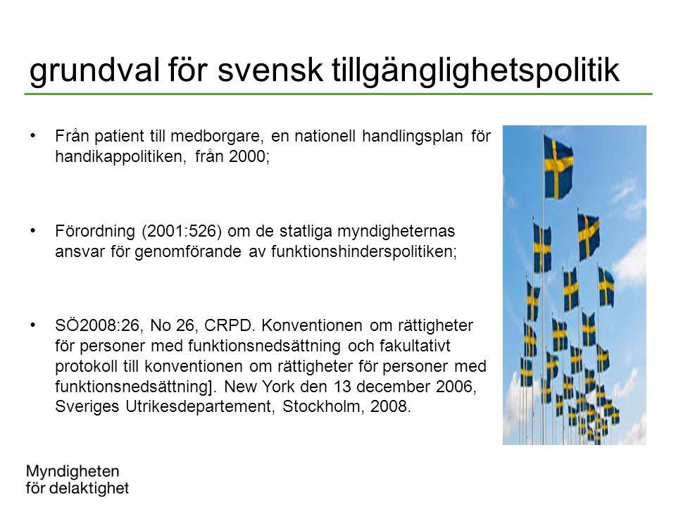 grundval för svensk tillgänglighetspolitik Från patient till medborgare, en nationell handlingsplan för handikappolitiken, från 2000; Förordning (2001