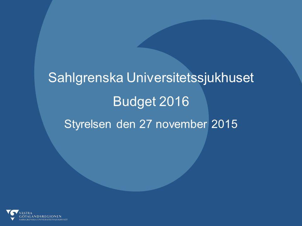 Sahlgrenska Universitetssjukhuset Budget 2016 Styrelsen den 27 november 2015