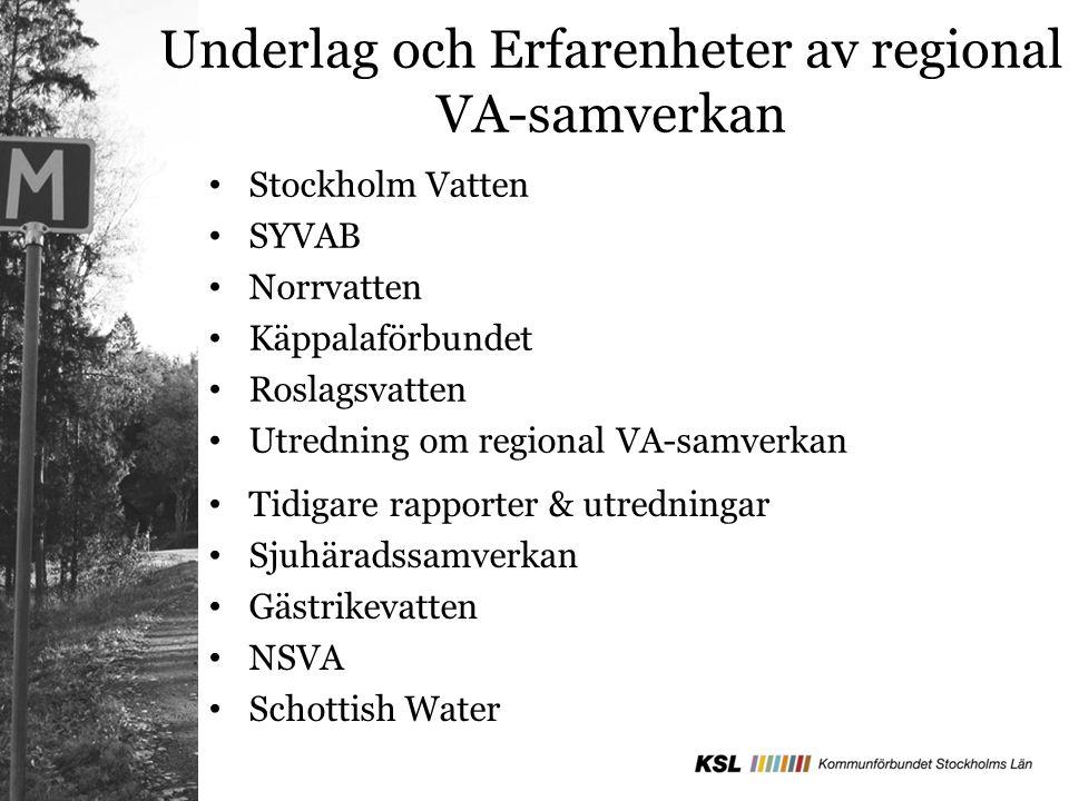 Underlag och Erfarenheter av regional VA-samverkan Stockholm Vatten SYVAB Norrvatten Käppalaförbundet Roslagsvatten Utredning om regional VA-samverkan Sjuhäradssamverkan Gästrikevatten NSVA Schottish Water Tidigare rapporter & utredningar
