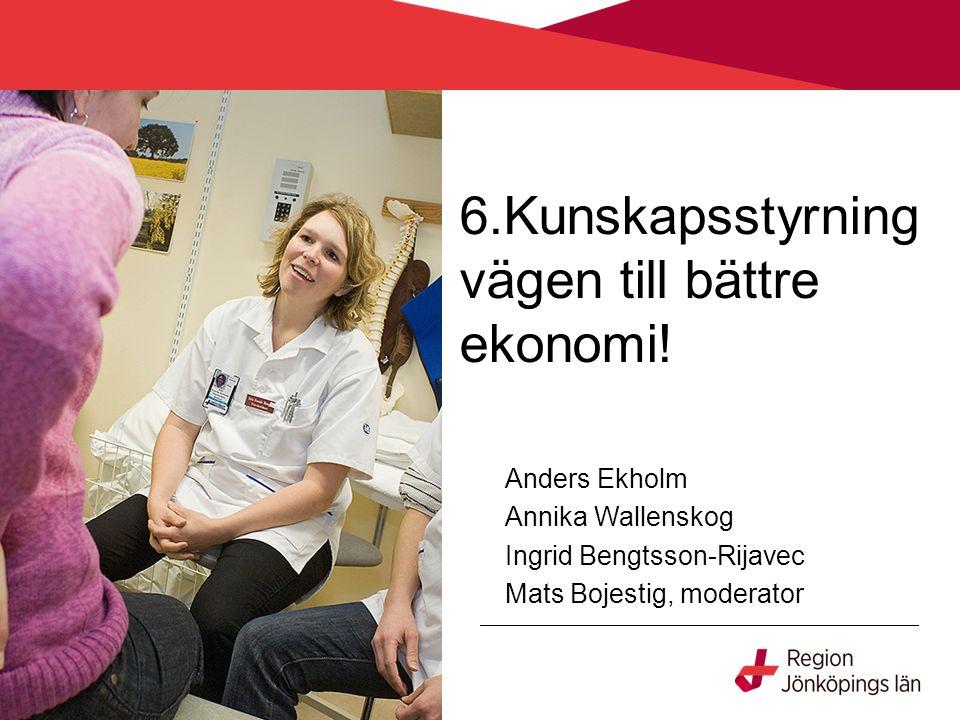 6.Kunskapsstyrning vägen till bättre ekonomi! Anders Ekholm Annika Wallenskog Ingrid Bengtsson-Rijavec Mats Bojestig, moderator