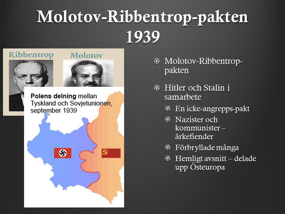 Molotov-Ribbentrop-pakten 1939 Molotov-Ribbentrop- pakten Hitler och Stalin i samarbete En icke-angrepps-pakt Nazister och kommunister – ärkefiender Förbryllade många Hemligt avsnitt – delade upp Östeuropa