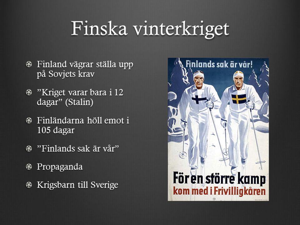 Finska vinterkriget Finland vägrar ställa upp på Sovjets krav Kriget varar bara i 12 dagar (Stalin) Finländarna höll emot i 105 dagar Finlands sak är vår Propaganda Krigsbarn till Sverige
