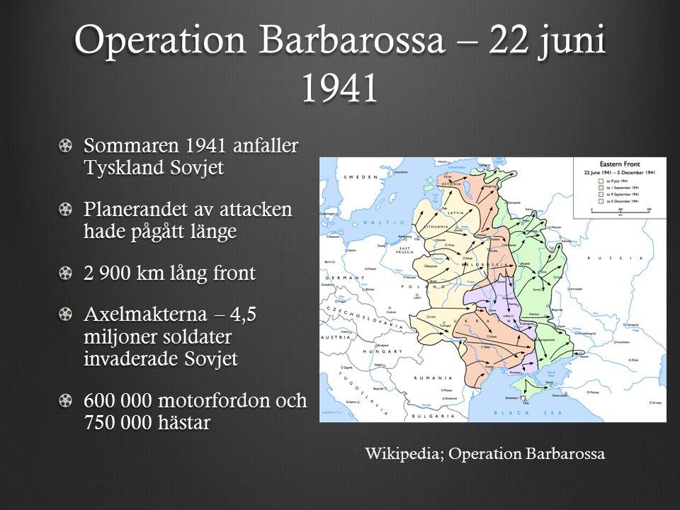 Operation Barbarossa – 22 juni 1941 Sommaren 1941 anfaller Tyskland Sovjet Planerandet av attacken hade pågått länge 2 900 km lång front Axelmakterna – 4,5 miljoner soldater invaderade Sovjet 600 000 motorfordon och 750 000 hästar Wikipedia; Operation Barbarossa
