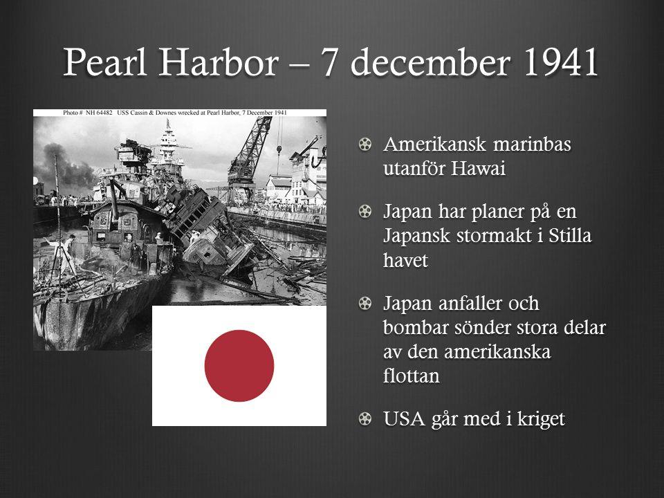 Pearl Harbor – 7 december 1941 Amerikansk marinbas utanför Hawai Japan har planer på en Japansk stormakt i Stilla havet Japan anfaller och bombar sönder stora delar av den amerikanska flottan USA går med i kriget