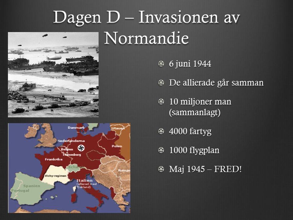 Dagen D – Invasionen av Normandie 6 juni 1944 De allierade går samman 10 miljoner man (sammanlagt) 4000 fartyg 1000 flygplan Maj 1945 – FRED!