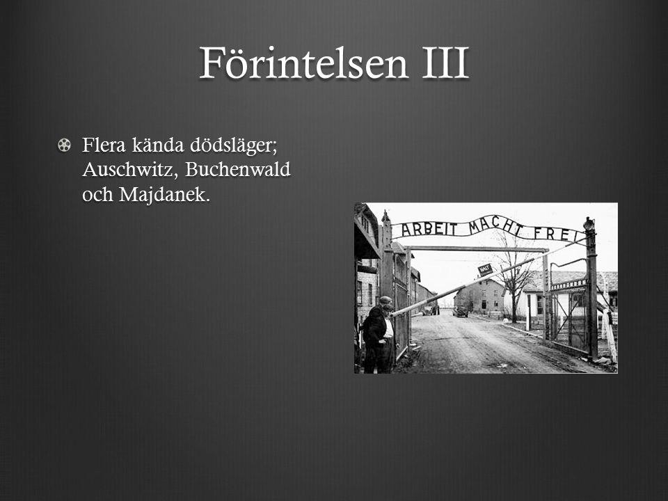 Förintelsen III Flera kända dödsläger; Auschwitz, Buchenwald och Majdanek.