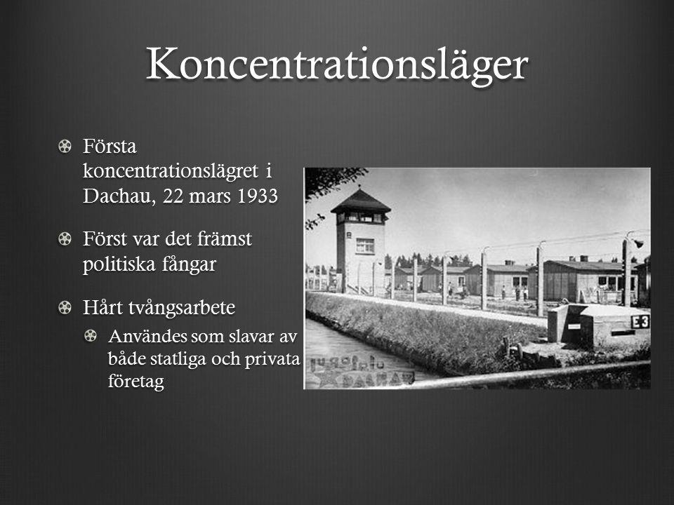 Koncentrationsläger Första koncentrationslägret i Dachau, 22 mars 1933 Först var det främst politiska fångar Hårt tvångsarbete Användes som slavar av både statliga och privata företag