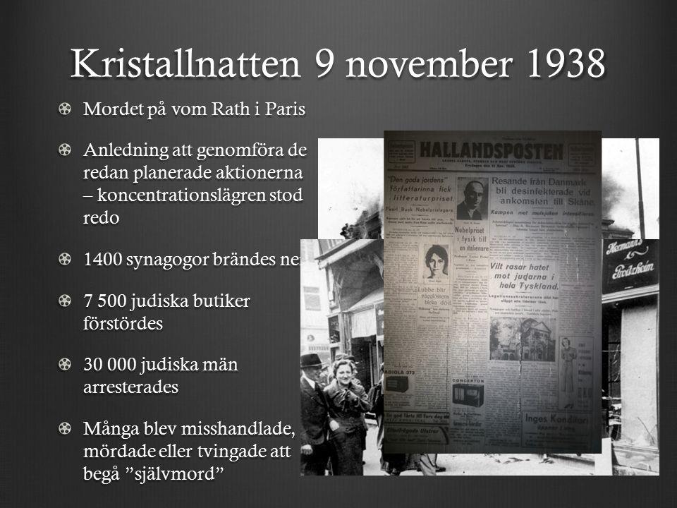 Kristallnatten 9 november 1938 Mordet på vom Rath i Paris Anledning att genomföra de redan planerade aktionerna – koncentrationslägren stod redo 1400 synagogor brändes ner 7 500 judiska butiker förstördes 30 000 judiska män arresterades Många blev misshandlade, mördade eller tvingade att begå självmord