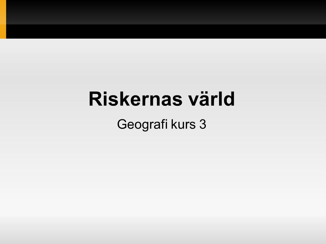 Riskgeografi Hasardgeografi Undersöker förekomsten av olika slags risker och deras utbredning på jorden, deras orsaker och konsekvenser Risk.