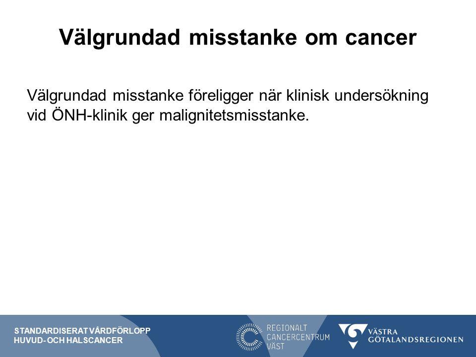Välgrundad misstanke om cancer Välgrundad misstanke föreligger när klinisk undersökning vid ÖNH-klinik ger malignitetsmisstanke.