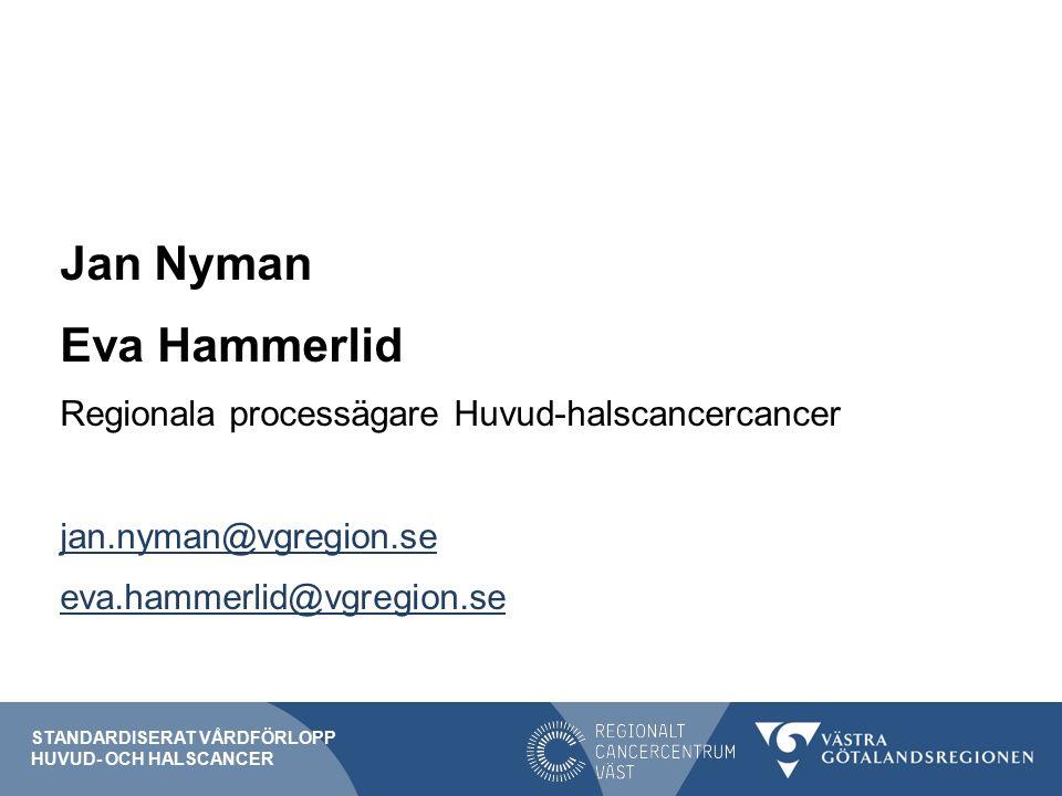 Jan Nyman Eva Hammerlid Regionala processägare Huvud-halscancercancer jan.nyman@vgregion.se eva.hammerlid@vgregion.se STANDARDISERAT VÅRDFÖRLOPP HUVUD- OCH HALSCANCER