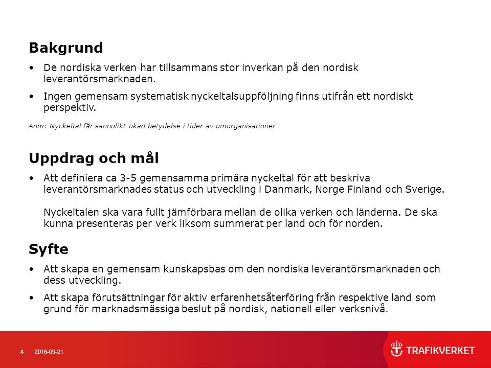 42016-09-21 Bakgrund De nordiska verken har tillsammans stor inverkan på den nordisk leverantörsmarknaden. Ingen gemensam systematisk nyckeltalsuppföl