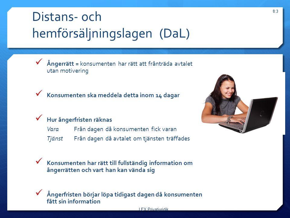 Distans- och hemförsäljningslagen (DaL) LEX Privatjuridik 8:3 Ångerrätt = konsumenten har rätt att frånträda avtalet utan motivering Konsumenten ska m