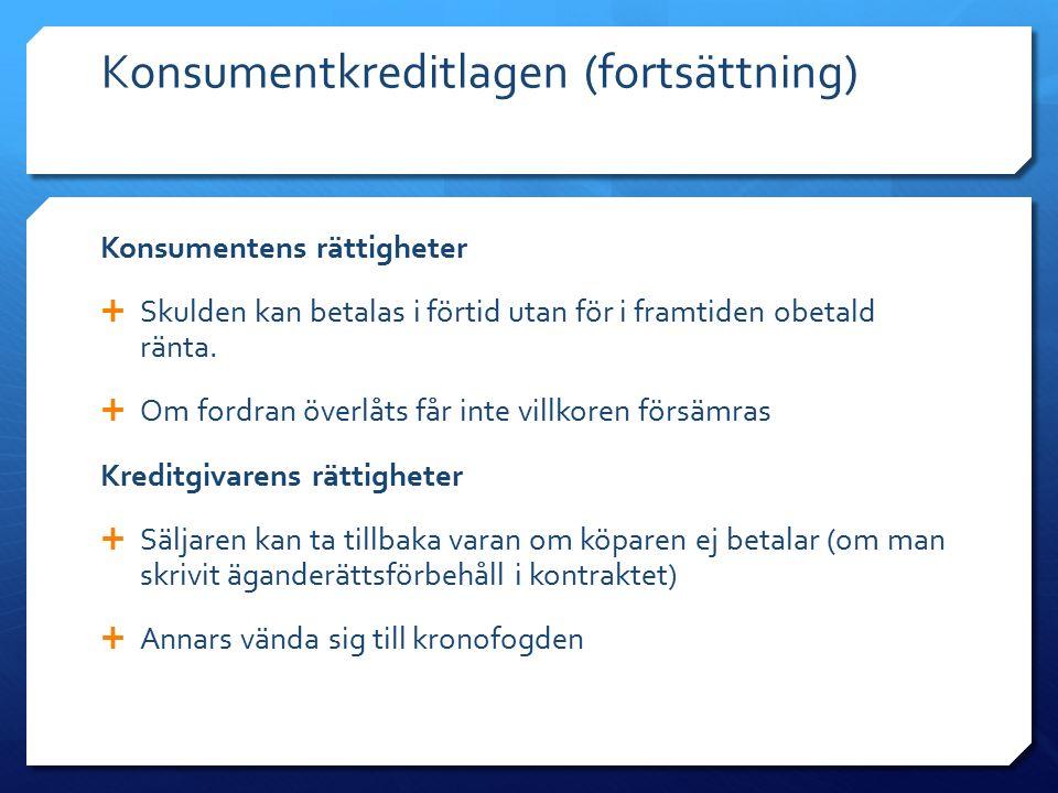 Konsumentkreditlagen (fortsättning) Konsumentens rättigheter  Skulden kan betalas i förtid utan för i framtiden obetald ränta.  Om fordran överlåts