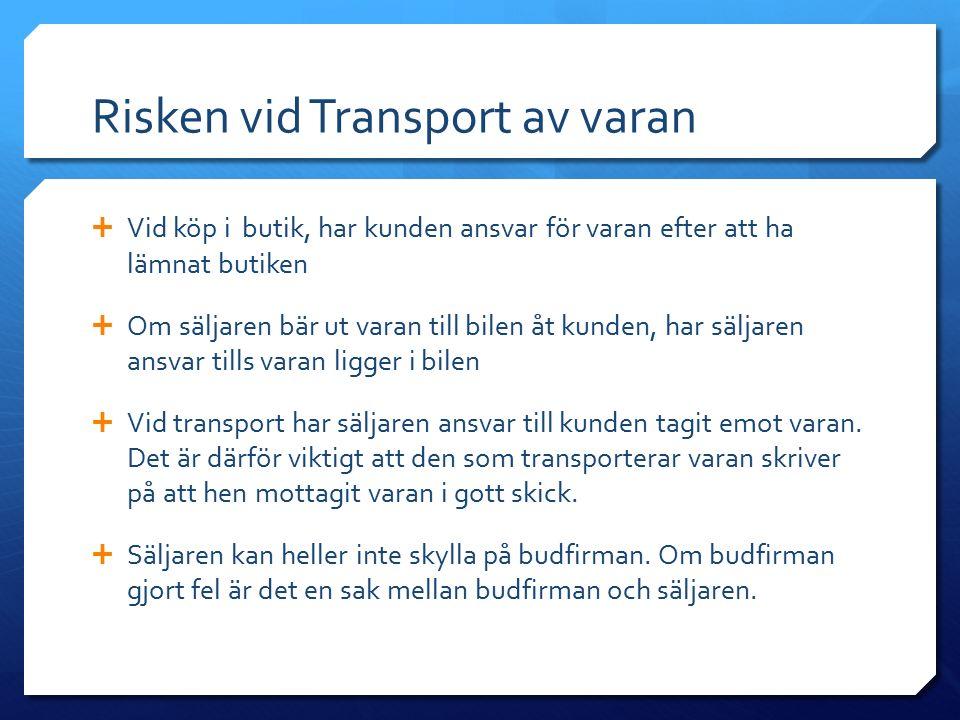 Risken vid Transport av varan  Vid köp i butik, har kunden ansvar för varan efter att ha lämnat butiken  Om säljaren bär ut varan till bilen åt kund
