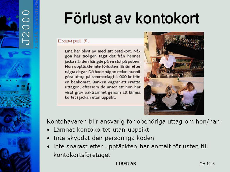 LIBER AB OH 10 Förlust av kontokort Kontohavaren blir ansvarig för obehöriga uttag om hon/han: Lämnat kontokortet utan uppsikt Inte skyddat den person