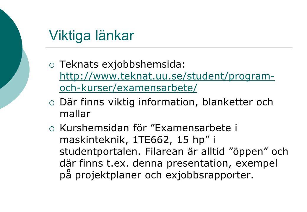 Viktiga länkar  Teknats exjobbshemsida: http://www.teknat.uu.se/student/program- och-kurser/examensarbete/ http://www.teknat.uu.se/student/program- och-kurser/examensarbete/  Där finns viktig information, blanketter och mallar  Kurshemsidan för Examensarbete i maskinteknik, 1TE662, 15 hp i studentportalen.