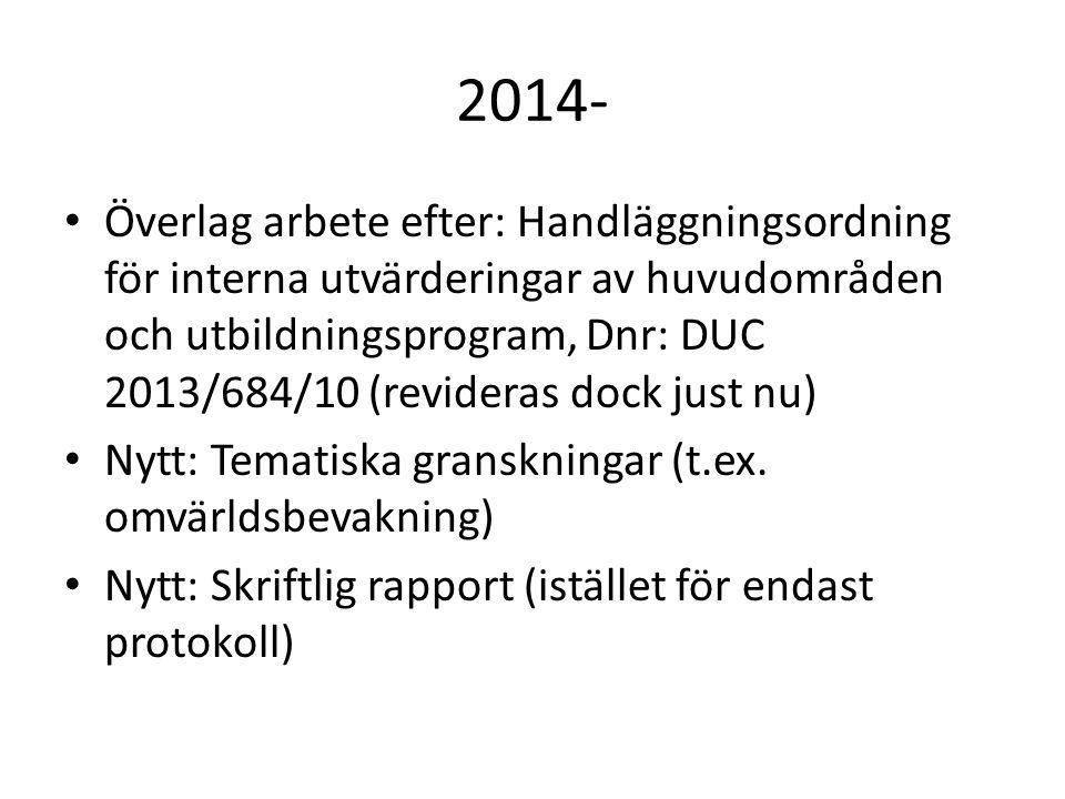 2014- Överlag arbete efter: Handläggningsordning för interna utvärderingar av huvudområden och utbildningsprogram, Dnr: DUC 2013/684/10 (revideras dock just nu) Nytt: Tematiska granskningar (t.ex.