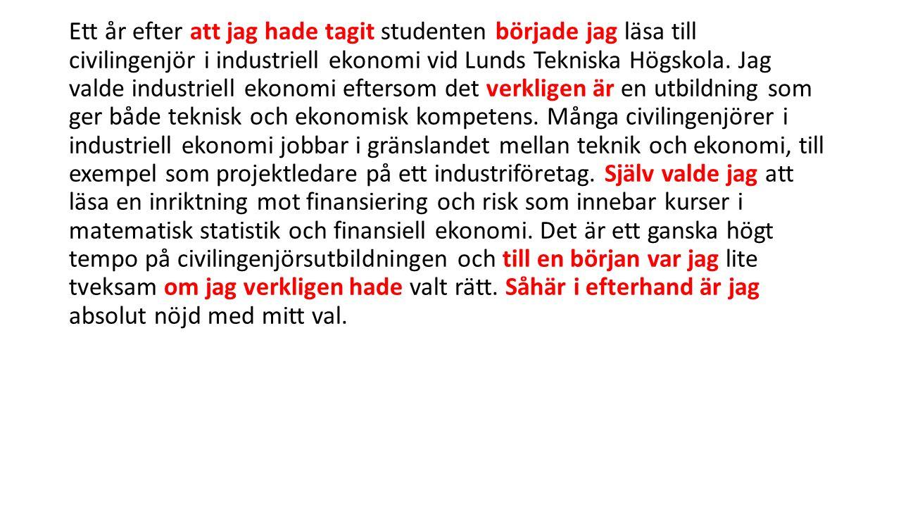 Ett år efter att jag hade tagit studenten började jag läsa till civilingenjör i industriell ekonomi vid Lunds Tekniska Högskola. Jag valde industriell
