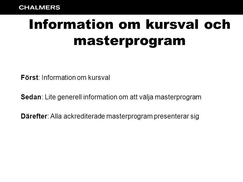 Information om kursval och masterprogram Först: Information om kursval Sedan: Lite generell information om att välja masterprogram Därefter: Alla ackrediterade masterprogram presenterar sig