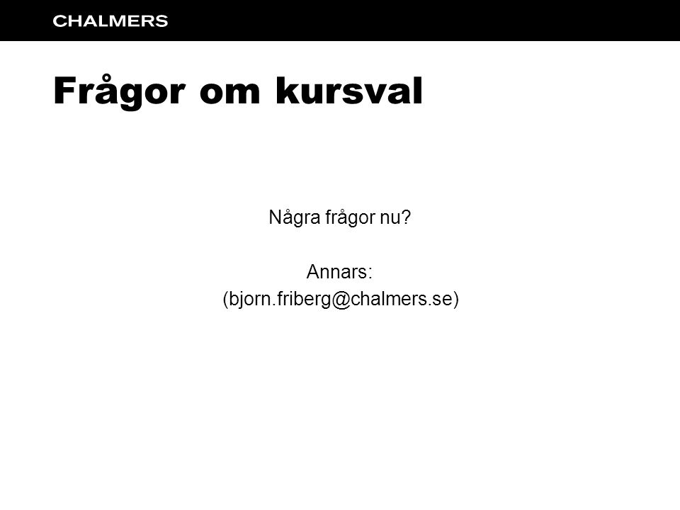 Frågor om kursval Några frågor nu Annars: (bjorn.friberg@chalmers.se)