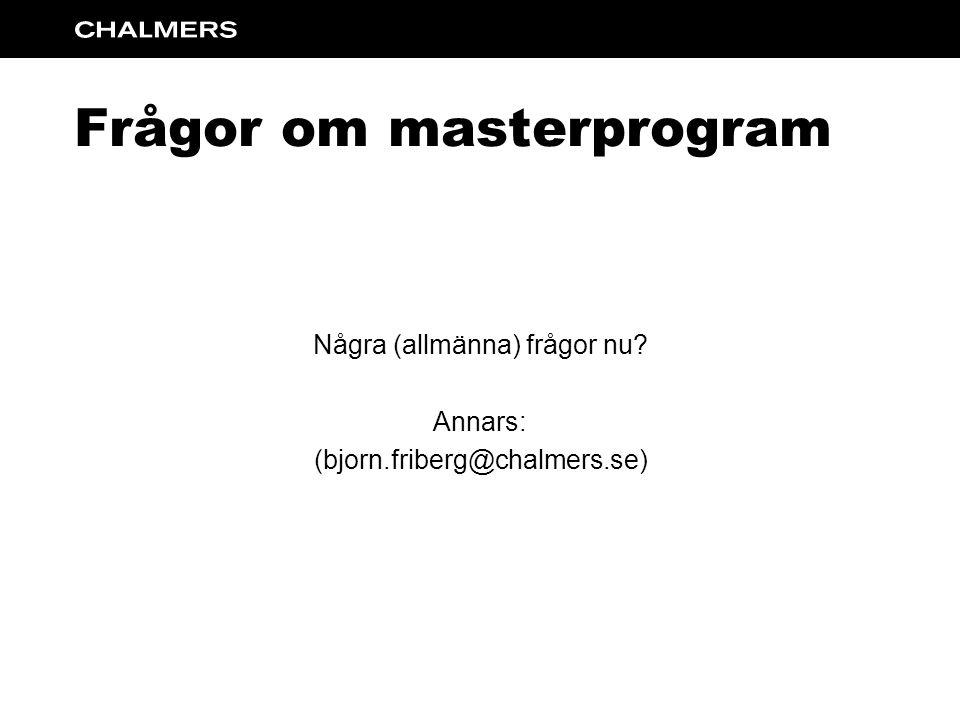 Frågor om masterprogram Några (allmänna) frågor nu Annars: (bjorn.friberg@chalmers.se)