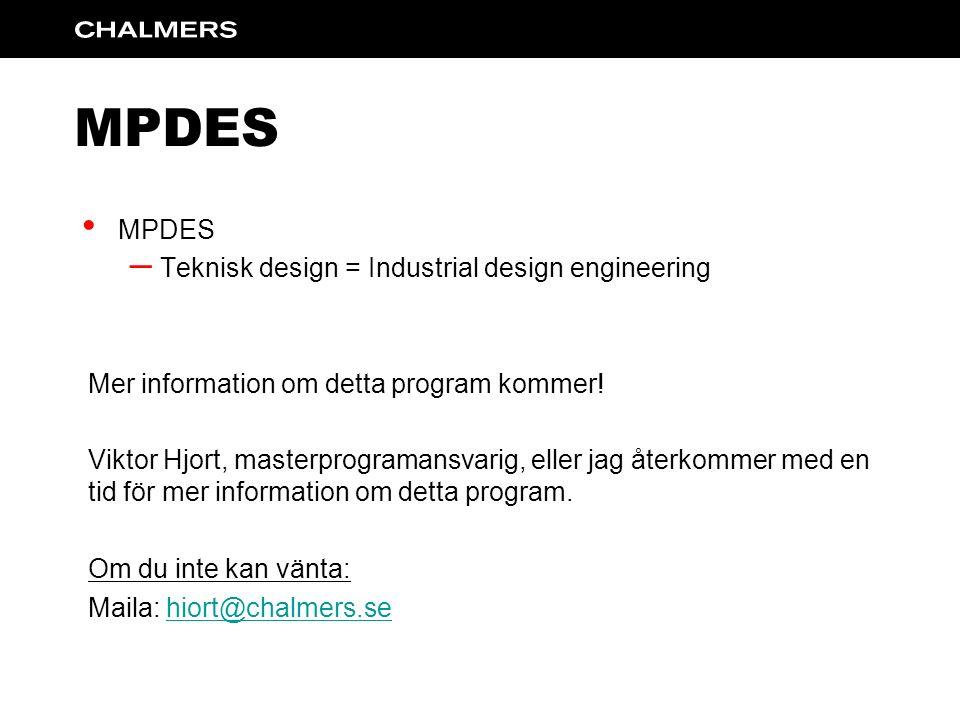 MPDES – Teknisk design = Industrial design engineering Mer information om detta program kommer.