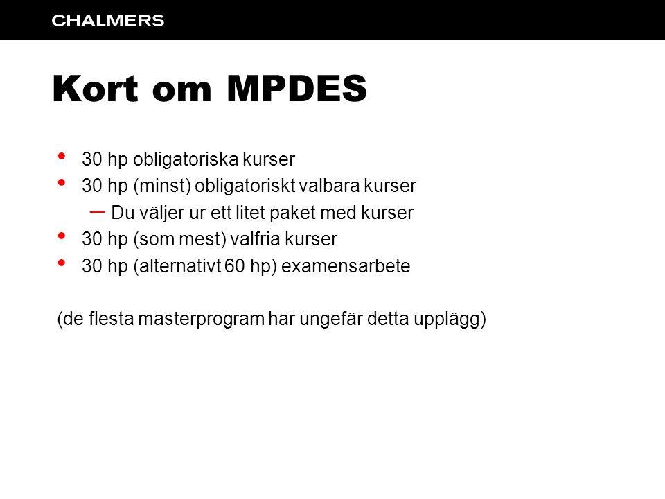 Kort om MPDES 30 hp obligatoriska kurser 30 hp (minst) obligatoriskt valbara kurser – Du väljer ur ett litet paket med kurser 30 hp (som mest) valfria kurser 30 hp (alternativt 60 hp) examensarbete (de flesta masterprogram har ungefär detta upplägg)