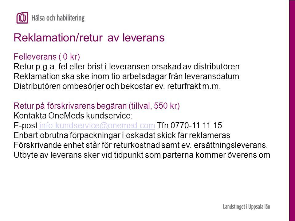 Reklamation/retur av leverans Felleverans ( 0 kr) Retur p.g.a. fel eller brist i leveransen orsakad av distributören Reklamation ska ske inom tio arbe