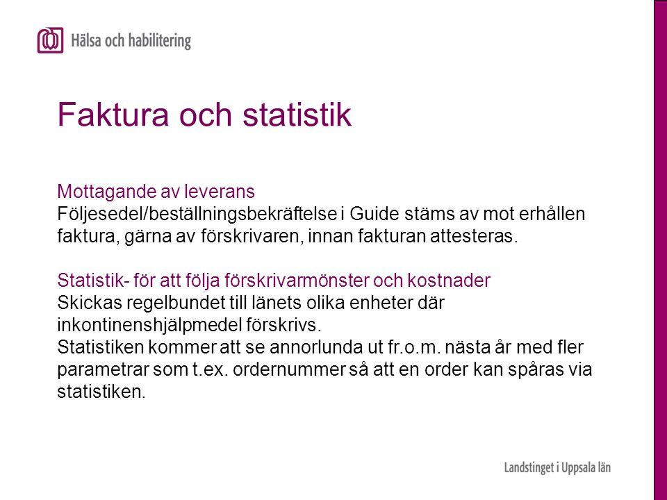 Faktura och statistik Mottagande av leverans Följesedel/beställningsbekräftelse i Guide stäms av mot erhållen faktura, gärna av förskrivaren, innan fa