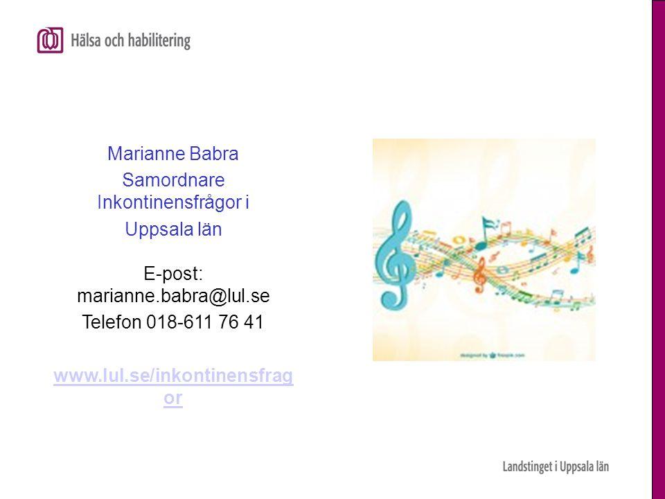 Marianne Babra Samordnare Inkontinensfrågor i Uppsala län E-post: marianne.babra@lul.se Telefon 018-611 76 41 www.lul.se/inkontinensfrag or