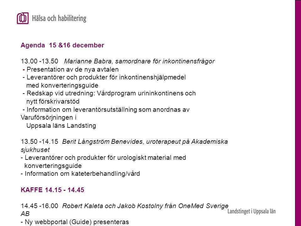 Agenda 15 &16 december 13.00 -13.50 Marianne Babra, samordnare för inkontinensfrågor - Presentation av de nya avtalen - Leverantörer och produkter för