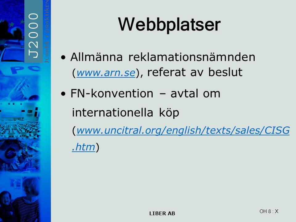 LIBER AB OH 8 Webbplatser Allmänna reklamationsnämnden (www.arn.se), referat av beslutwww.arn.se FN-konvention – avtal om internationella köp (www.uncitral.org/english/texts/sales/CISG.htm)www.uncitral.org/english/texts/sales/CISG.htm : X
