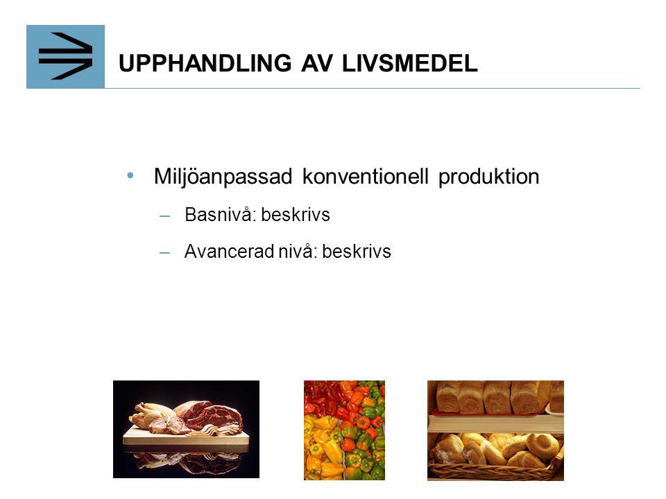 UPPHANDLING AV LIVSMEDEL Miljöanpassad konventionell produktion –Basnivå: beskrivs –Avancerad nivå: beskrivs