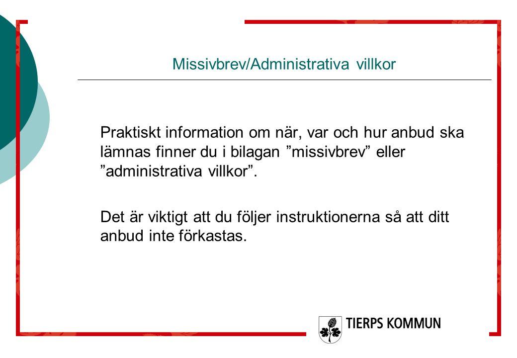 """Missivbrev/Administrativa villkor Praktiskt information om när, var och hur anbud ska lämnas finner du i bilagan """"missivbrev"""" eller """"administrativa vi"""