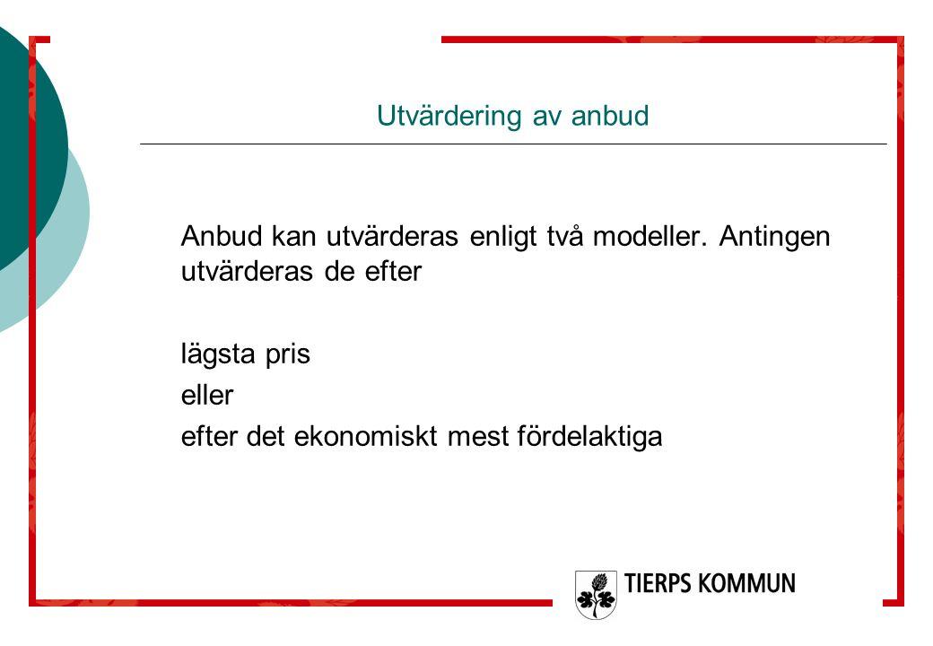 Utvärdering av anbud Anbud kan utvärderas enligt två modeller. Antingen utvärderas de efter lägsta pris eller efter det ekonomiskt mest fördelaktiga