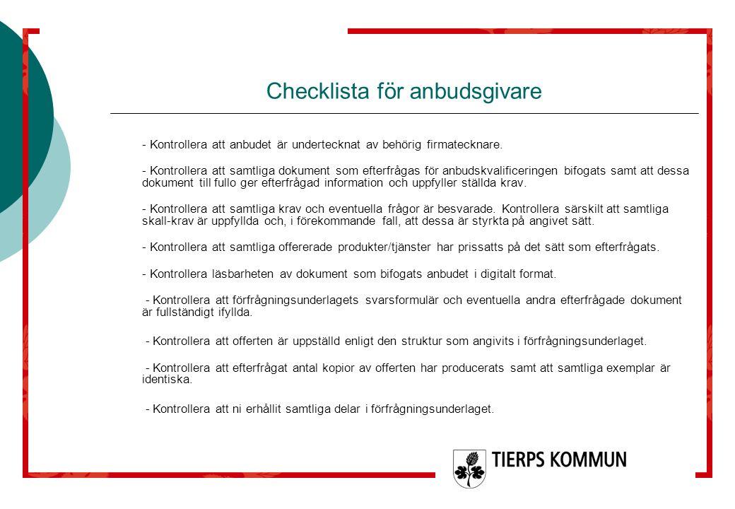 Checklista för anbudsgivare - Kontrollera att anbudet är undertecknat av behörig firmatecknare. - Kontrollera att samtliga dokument som efterfrågas fö