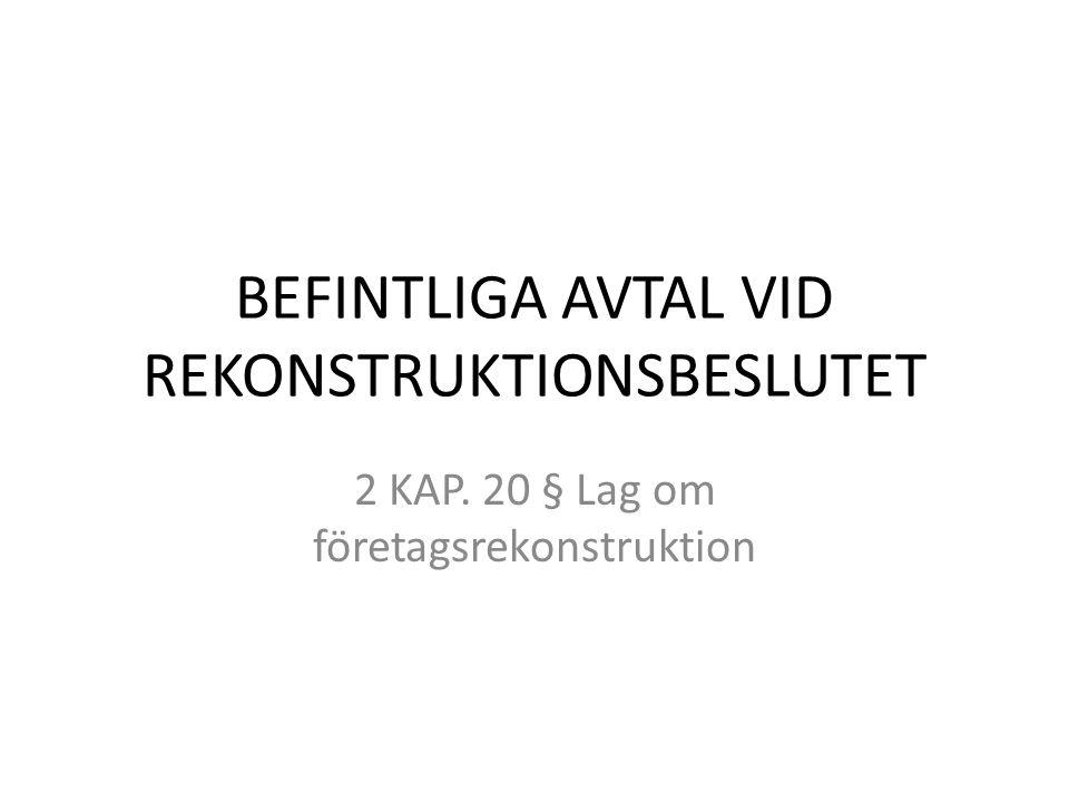 BEFINTLIGA AVTAL VID REKONSTRUKTIONSBESLUTET 2 KAP. 20 § Lag om företagsrekonstruktion