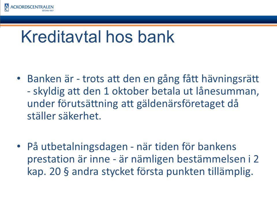 Kreditavtal hos bank Banken är - trots att den en gång fått hävningsrätt - skyldig att den 1 oktober betala ut lånesumman, under förutsättning att gäldenärsföretaget då ställer säkerhet.