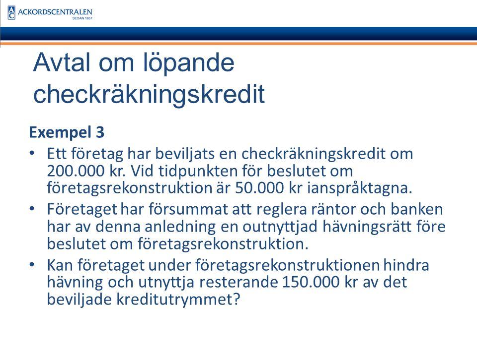 Avtal om löpande checkräkningskredit Exempel 3 Ett företag har beviljats en checkräkningskredit om 200.000 kr.