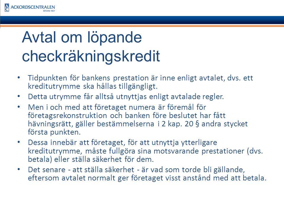 Avtal om löpande checkräkningskredit Tidpunkten för bankens prestation är inne enligt avtalet, dvs.